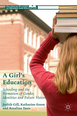 A Girl's Education: Schooling and the Formation of Gender, Identities and Future Visions - Gill, Judith