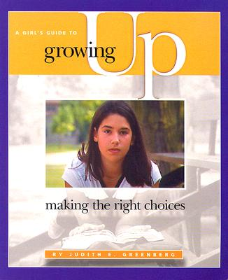 A Girl's Guide to Growing Up: Making the Right Choices - Greenberg, Judith E