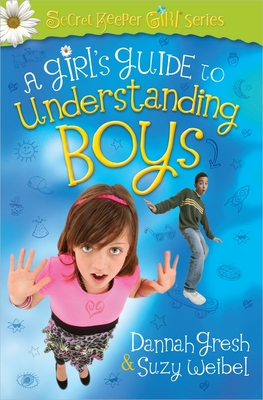 A Girl's Guide to Understanding Boys - Gresh, Dannah, and Weibel, Suzy