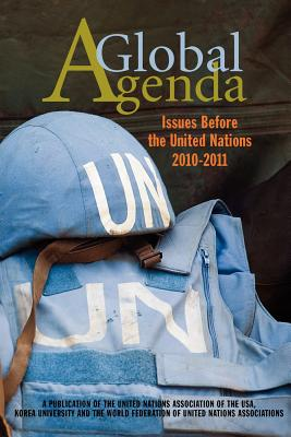 A Global Agenda: Issues Before the United Nations 2010-2011 - Arieff, Irwin (Editor), and Urquhart, Sir Brian (Foreword by), and Guehenno, Jean-Marie (Contributions by)