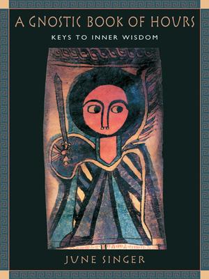A Gnostic Book of Hours: Keys to Inner Wisdom - Singer, June