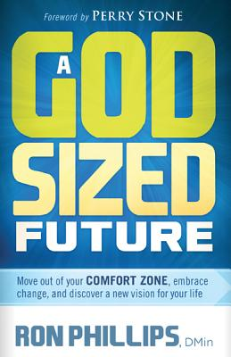 A God-Sized Future: Move Out of Your Comfort Zone, Embrace Change, and Discover a New Vision for Your Life - Phillips, Ron, Dmin