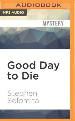 A Good Day to Die - Solomita, Stephen