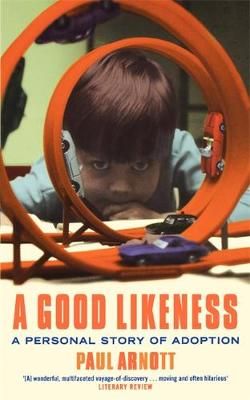 A Good Likeness: A Personal Story of Adoption - Arnott, Paul