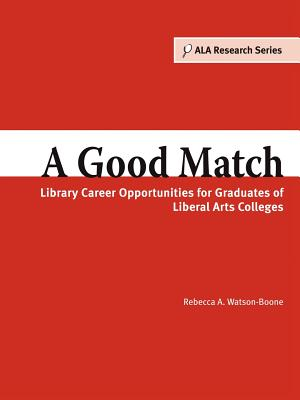 A Good Match: Library Career Opportunities for Graduates of Liberal Arts Colleges - Watson-Boone, Rebecca A