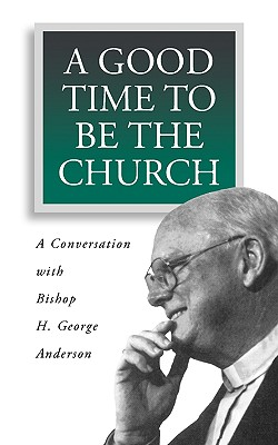A Good Time to Be the Church - Anderson, H George