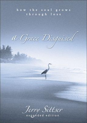 A Grace Disguised: How the Soul Grows Through Loss - Sittser, Jerry L, Mr.