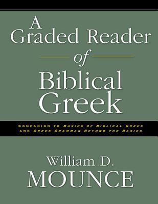 A Graded Reader of Biblical Greek - Mounce, William D, PH.D.