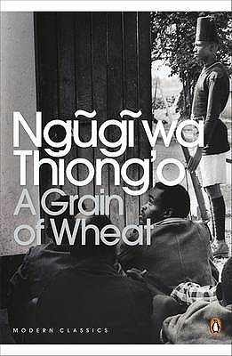 A Grain of Wheat - Ngugi wa Thiong'o, and Gurnah, Abdulrazak (Introduction by)
