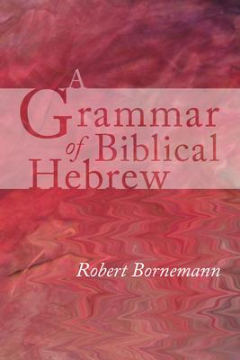 A Grammar of Biblical Hebrew - Bornemann, Robert