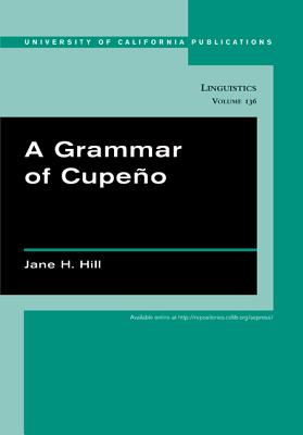 A Grammar of Cupeño - Hill, Jane H