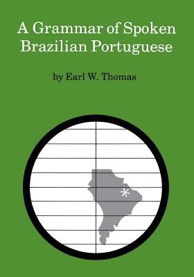 A Grammar of Spoken Brazilian Portuguese - Thomas, Earl W