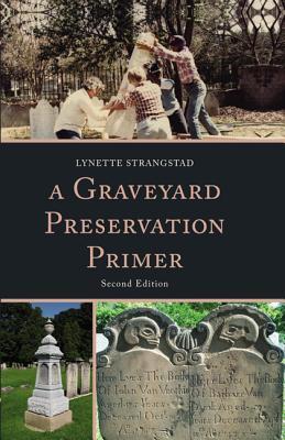 A Graveyard Preservation Primer - Strangstad, Lynette