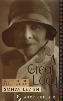 A Great Lady: A Life of the Screenwriter Sonya Levien - Ceplair, Larry, Professor