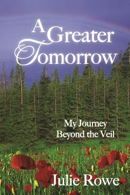 A Greater Tomorrow: My Journey Beyond the Veil - Rowe, Julie