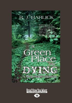 A Green Place for Dying: A Meg Harris Mystery - Harlick, R. J.