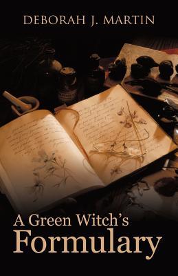 A Green Witch's Formulary - Martin, Deborah J