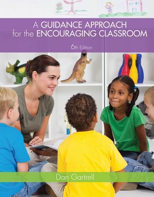 A Guidance Approach for the Encouraging Classroom - Gartrell, Dan