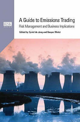 A Guide to Emissions Trading: Risk Management and Business Implications - Jong, Cyriel de (Volume editor), and Walet, Kasper (Volume editor)