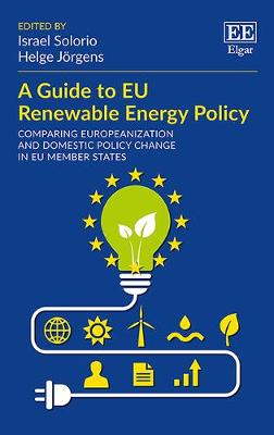 A Guide to Eu Renewable Energy Policy: Comparing Europeanization and Domestic Policy Change in Eu Member States - Solorio, Israel (Editor)