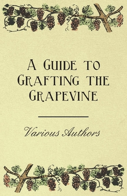 A Guide to Grafting the Grapevine - Various
