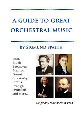 A Guide to Great Orchestral Music - Spaeth, Sigmund