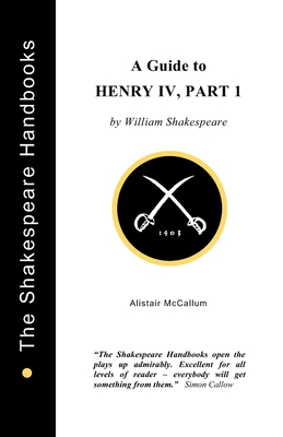 A Guide to Henry IV, Part 1 - McCallum, Alistair
