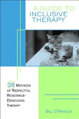 A Guide to Inclusive Therapy: 26 Methods of Respectful, Resistance-Dissolving Therapy - O'Hanlon, William Hudson, and O'Hanlon, Bill, M.S.