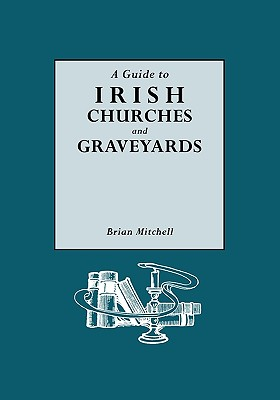 A Guide to Irish Churches and Graveyards - Mitchell, Brian