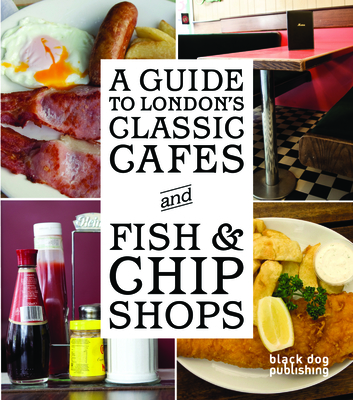 A Guide to London's Classic Cafes and Fish and Chip Shops - Howells, Tom (Editor), and Majumdar, Simon (Introduction by)