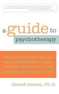 A Guide to Psychotherapy - Amada, Gerald, Ph.D.