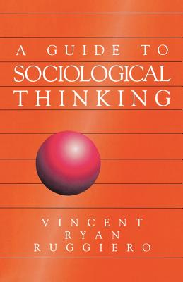A Guide to Sociological Thinking - Ruggiero, Vincent Ryan