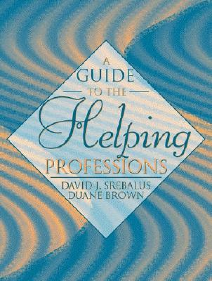A Guide to the Helping Professions - Srebalus, David J, and Brown, Duane, PhD