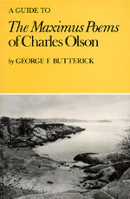 A Guide to the Maximus Poems of Charles Olson - Butterick, George F