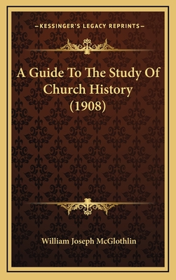A Guide to the Study of Church History (1908) - McGlothlin, William Joseph