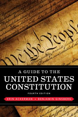 A Guide to the United States Constitution - Ackerman, Erin, and Ginsberg, Benjamin