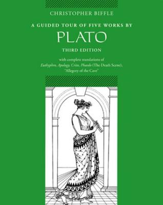 A Guided Tour of Five Works by Plato: Euthyphro, Apology, Crito, Phaedo (Death Scene), Allegory of the Cave - Biffle, Christopher