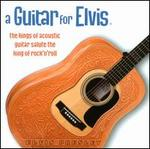 A Guitar For Elvis: The Kings of Acoustic Guitar Salute the King of Rock'n'Roll
