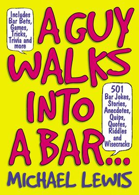 A Guy Walks into the Bar... - Lewis, Michael, Professor, PhD