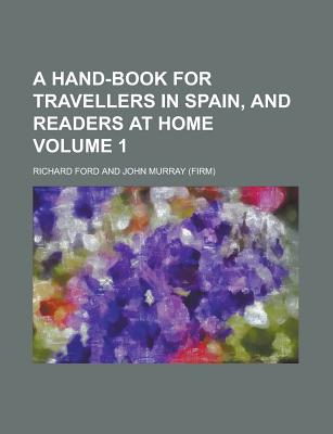 A Hand-Book for Travellers in Spain, and Readers at Home Volume 1 - Ford, Richard