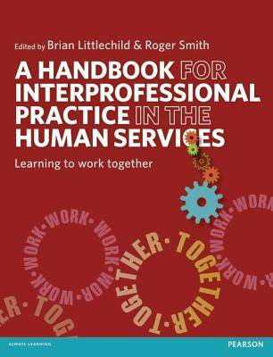 A Handbook for Interprofessional Practice in the Human Services: Learning to Work Together - Littlechild, Brian (Editor), and Smith, Roger (Editor)