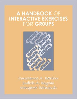 A Handbook of Interactive Exercises for Groups - Barlow, Constance A, and Blythe, Judith A, and Edmonds, Margaret