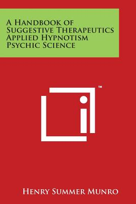 A Handbook of Suggestive Therapeutics Applied Hypnotism Psychic Science - Munro, Henry Summer