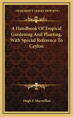 A handbook of tropical gardening and planting, with special reference to Ceylon - Macmillan, Hugh Fraser