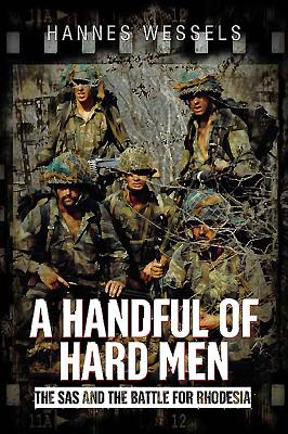 A Handful of Hard Men: The SAS and the Battle for Rhodesia - Wessels, Hannes