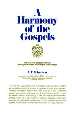 A Harmony of the Gospels - Robertson, A T
