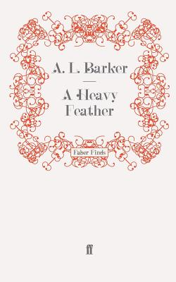 A Heavy Feather - Barker, A. L.