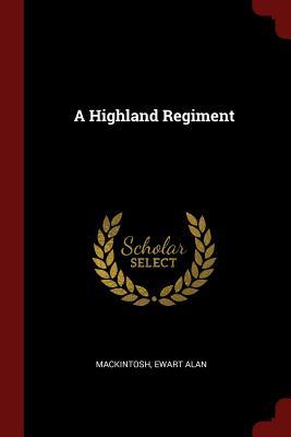 A Highland Regiment - Mackintosh, Ewart Alan