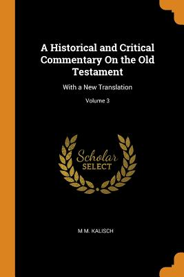 A Historical and Critical Commentary on the Old Testament: With a New Translation; Volume 3 - Kalisch, M M