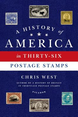 A History of America in Thirty-Six Postage Stamps - West, Chris